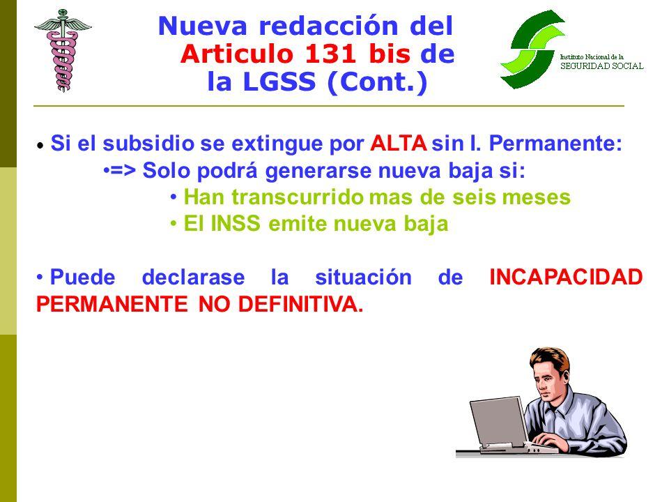 Nueva redacción del Articulo 131 bis de la LGSS (Cont.) Si el subsidio se extingue por ALTA sin I. Permanente: => Solo podrá generarse nueva baja si: