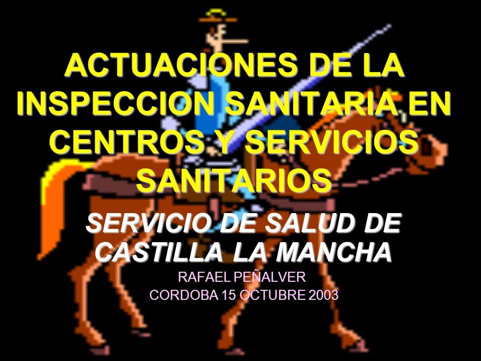 ACTUACIONES DE LA INSPECCION SANITARIA EN CENTROS Y SERVICIOS SANITARIOS SERVICIO DE SALUD DE CASTILLA LA MANCHA RAFAEL PEÑALVER CORDOBA 15 OCTUBRE 20