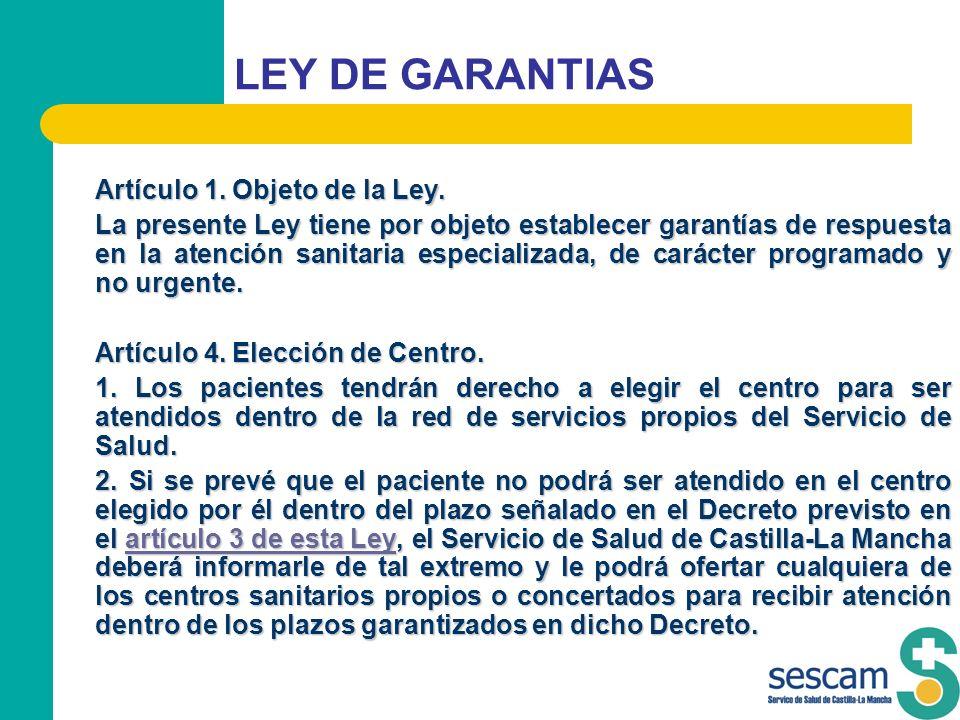 LEY DE GARANTIAS Artículo 1. Objeto de la Ley. La presente Ley tiene por objeto establecer garantías de respuesta en la atención sanitaria especializa