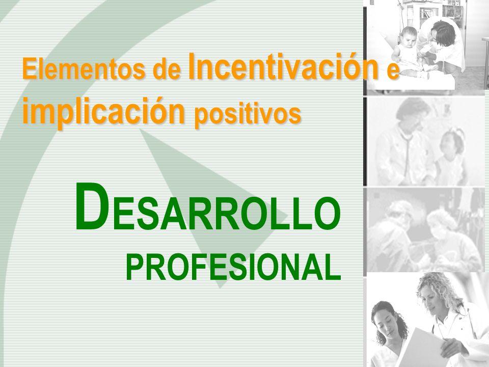 Elementos de Incentivación e implicación positivos D ESARROLLO PROFESIONAL