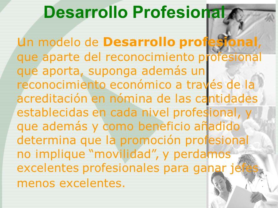 Desarrollo Profesional u n modelo de Desarrollo profesional, que aparte del reconocimiento profesional que aporta, suponga además un reconocimiento ec