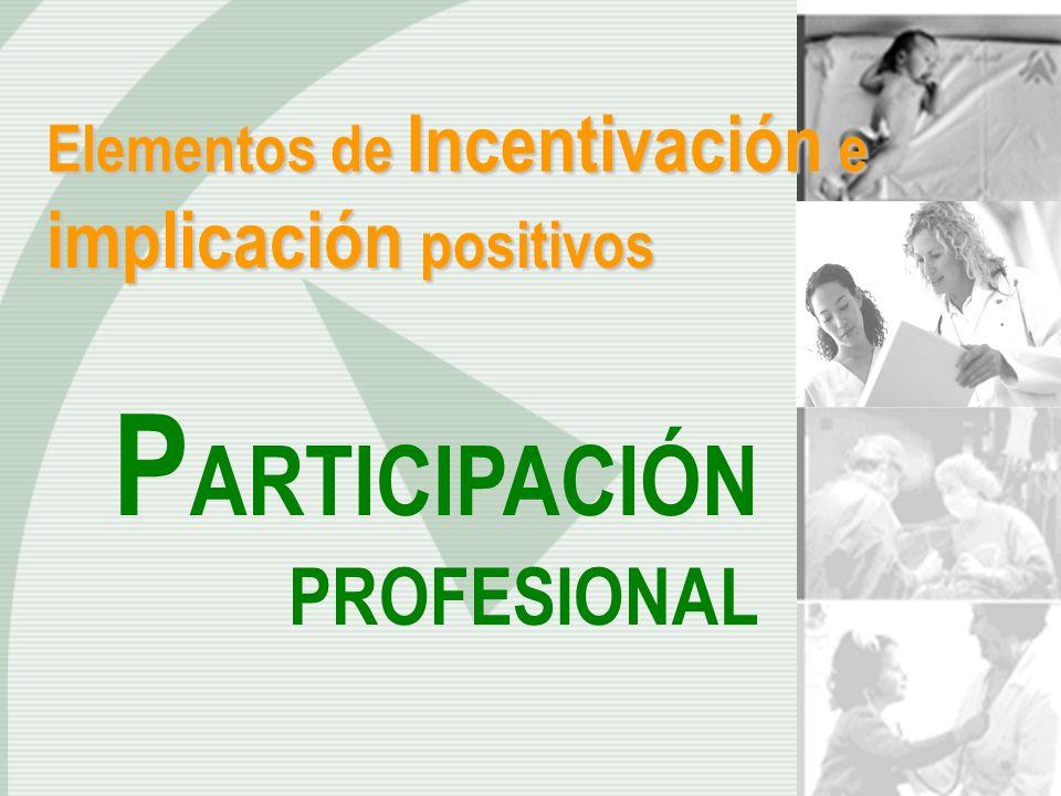 Elementos de Incentivación e implicación positivos P ARTICIPACIÓN PROFESIONAL
