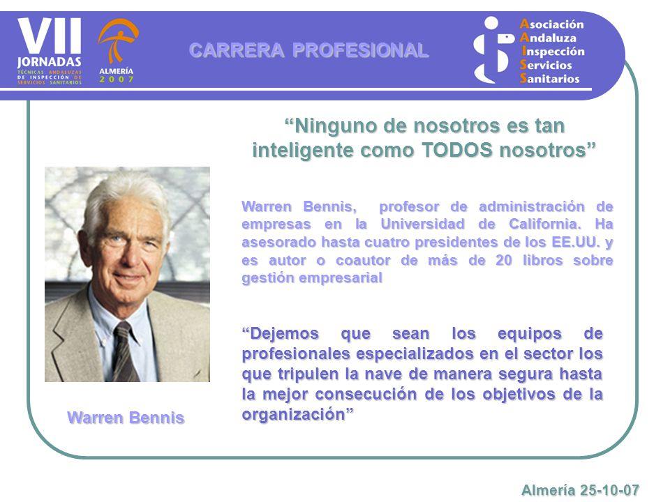 Ninguno de nosotros es tan inteligente como TODOS nosotros CARRERA PROFESIONAL Almería 25-10-07 Warren Bennis Warren Bennis, profesor de administració