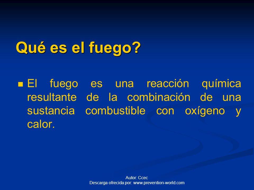 Autor: Ccec Descarga ofrecida por: www.prevention-world.com Qué es el fuego.