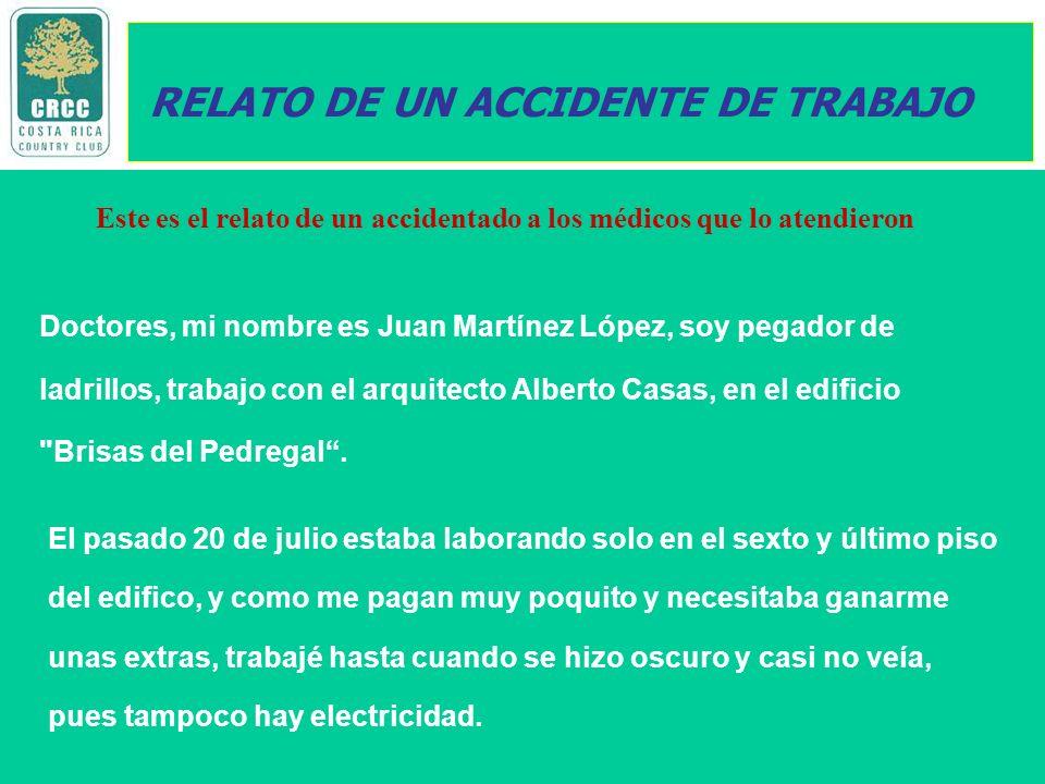 Doctores, mi nombre es Juan Martínez López, soy pegador de ladrillos, trabajo con el arquitecto Alberto Casas, en el edificio