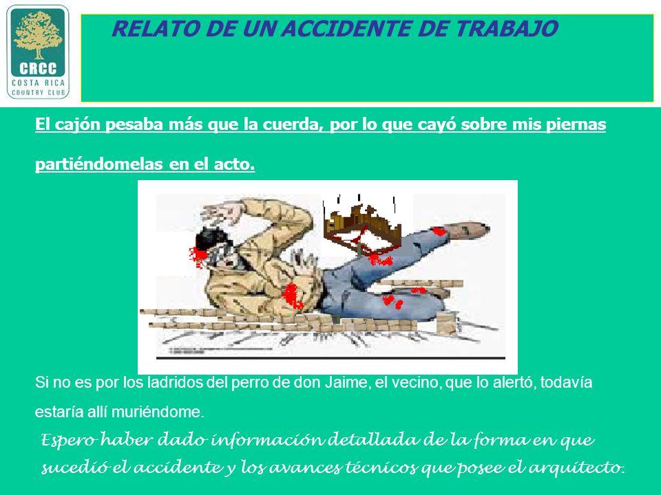 RELATO DE UN ACCIDENTE DE TRABAJO Saque sus conclusiones de su trabajo diario ya que este accidente puede repetirse en cualquier momento por falta de un análisis de trabajo.