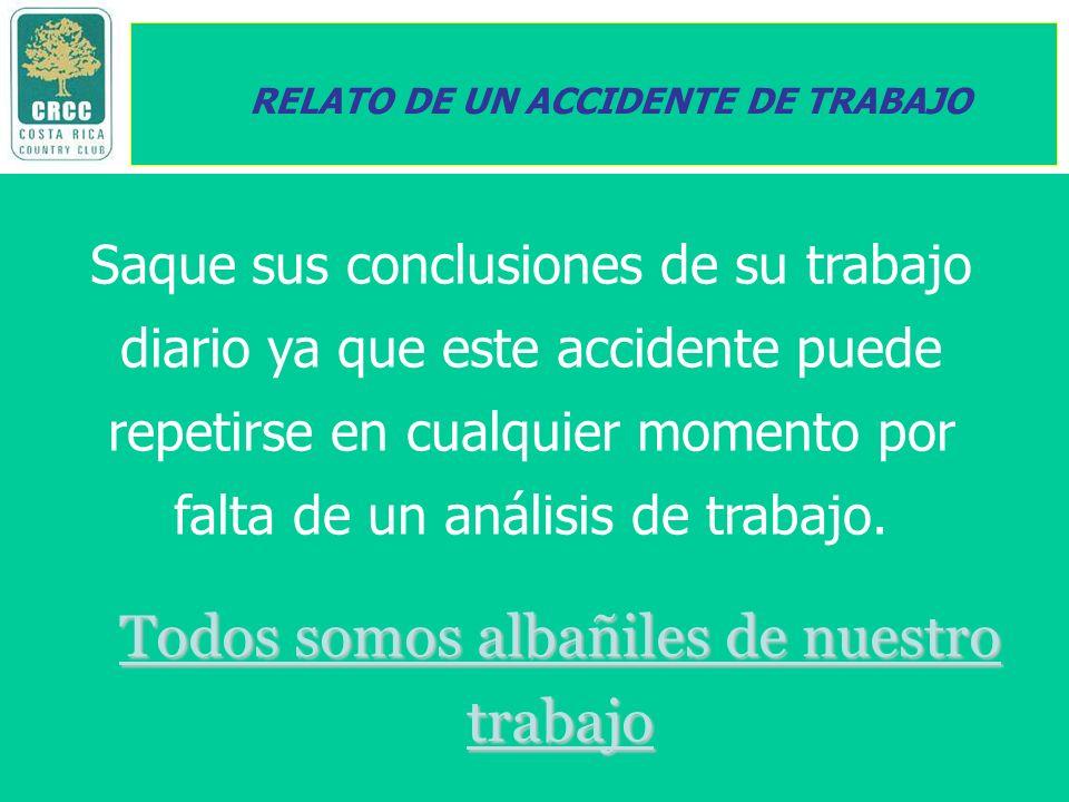 RELATO DE UN ACCIDENTE DE TRABAJO Saque sus conclusiones de su trabajo diario ya que este accidente puede repetirse en cualquier momento por falta de