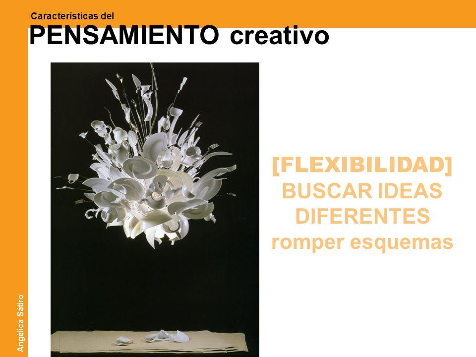 ATICO ]sistemas creativos[ Características del PENSAMIENTO creativo [FLEXIBILIDAD] BUSCAR IDEAS DIFERENTES romper esquemas Angélica Sátiro