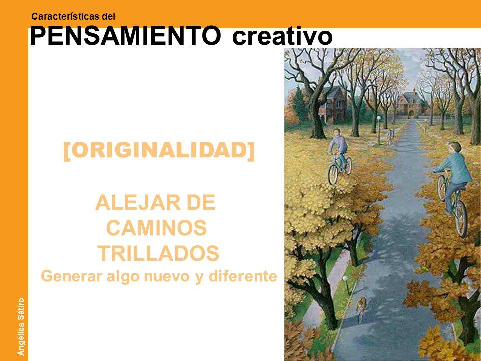 ATICO ]sistemas creativos[ Características del PENSAMIENTO creativo [ORIGINALIDAD] ALEJAR DE CAMINOS TRILLADOS Generar algo nuevo y diferente Angélica