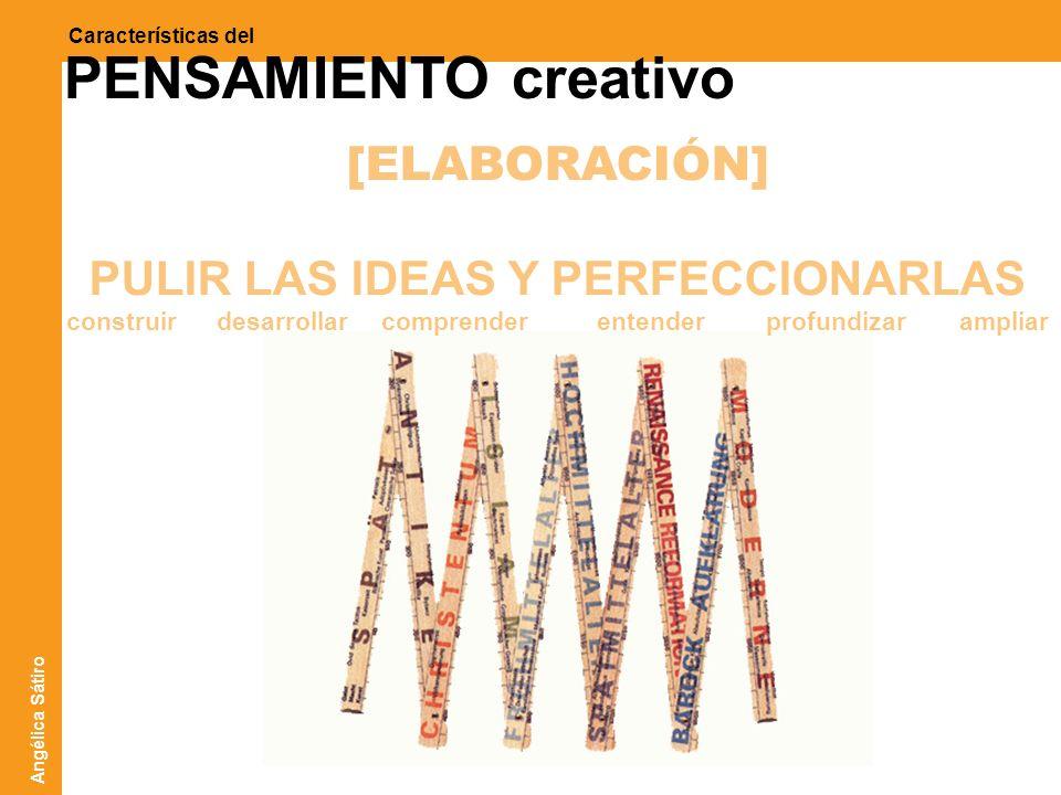 ATICO ]sistemas creativos[ Características del PENSAMIENTO creativo [ELABORACIÓN] PULIR LAS IDEAS Y PERFECCIONARLAS construir desarrollar comprender e