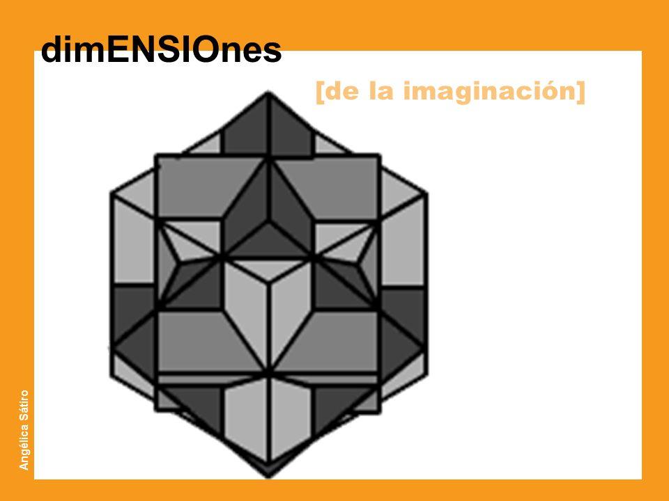 dimENSIOnes [de la imaginación] Angélica Sátiro