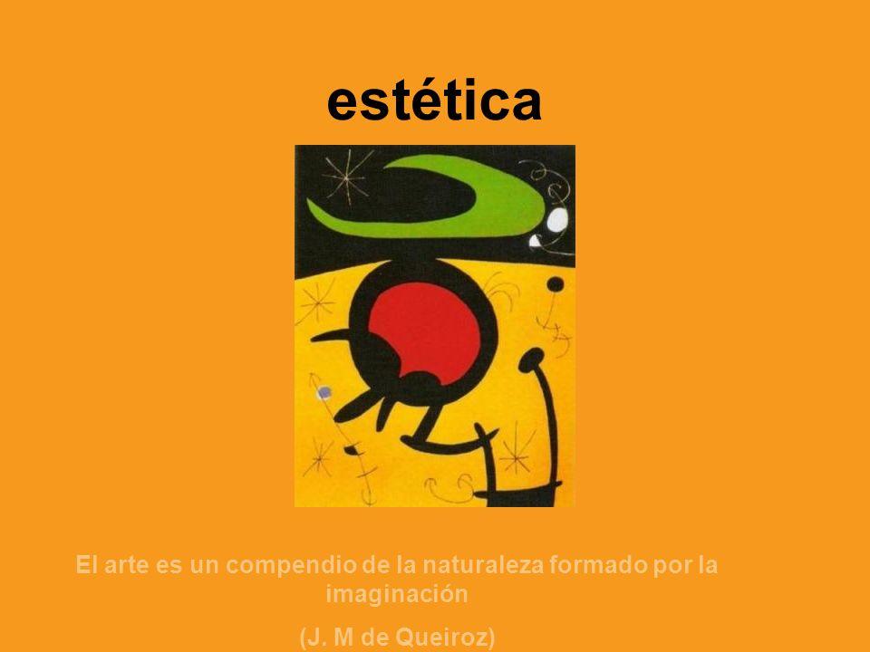 estética El arte es un compendio de la naturaleza formado por la imaginación (J. M de Queiroz)