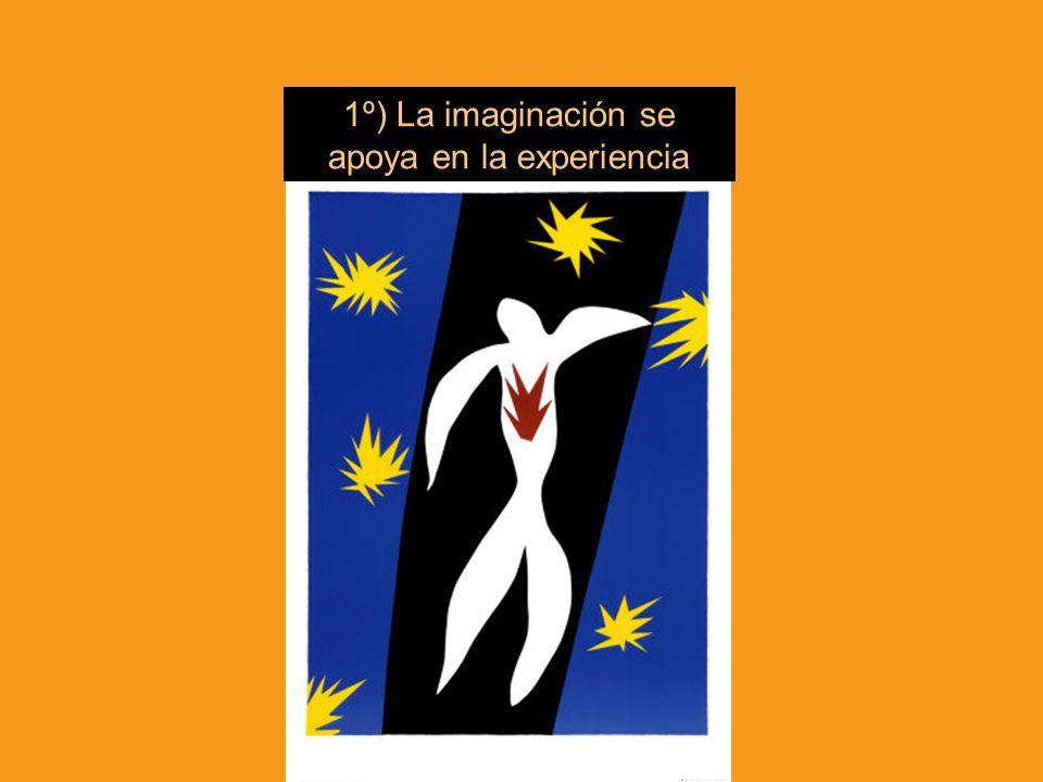 1º) La imaginación se apoya en la experiencia