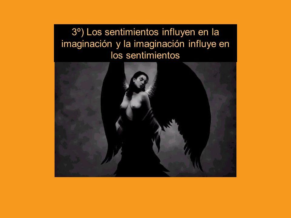 3º) Los sentimientos influyen en la imaginación y la imaginación influye en los sentimientos