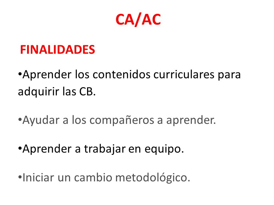 CA/AC FINALIDADES Aprender los contenidos curriculares para adquirir las CB.