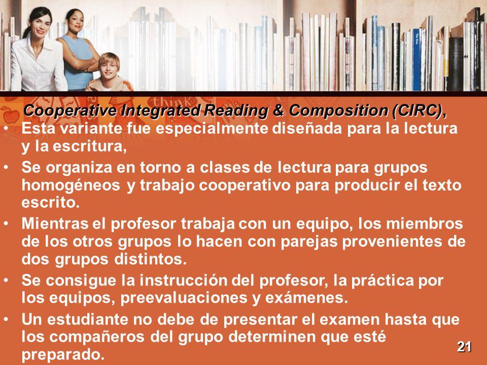 Cooperative Integrated Reading & Composition (CIRC), Esta variante fue especialmente diseñada para la lectura y la escritura, Se organiza en torno a c
