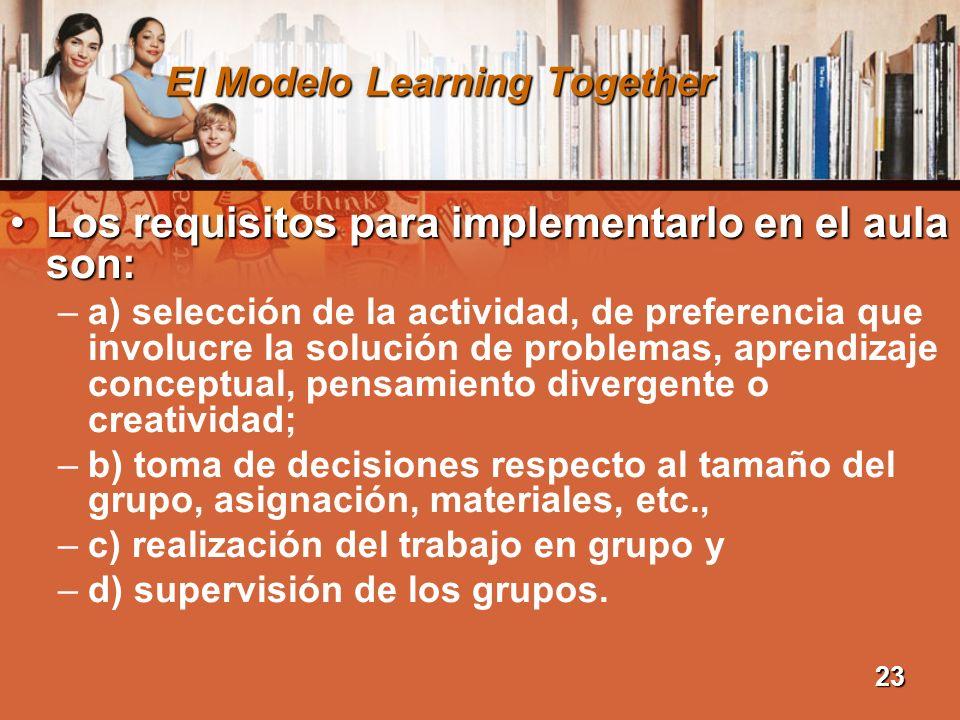 El Modelo Learning Together Los requisitos para implementarlo en el aula son:Los requisitos para implementarlo en el aula son: –a) selección de la act