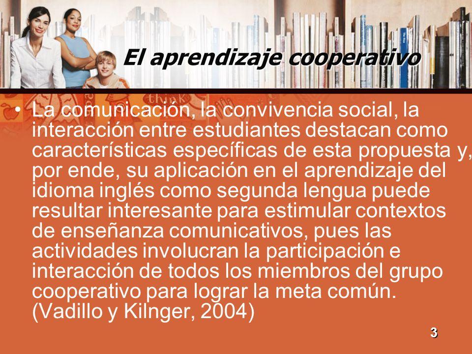 El aprendizaje cooperativo La comunicación, la convivencia social, la interacción entre estudiantes destacan como características específicas de esta