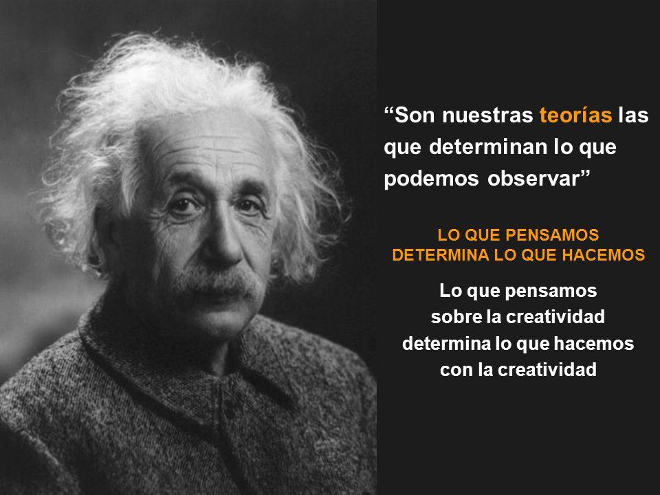 CICI 2 – JUAN RODRIGO Son nuestras teorías las que determinan lo que podemos observar Lo que pensamos sobre la creatividad determina lo que hacemos co