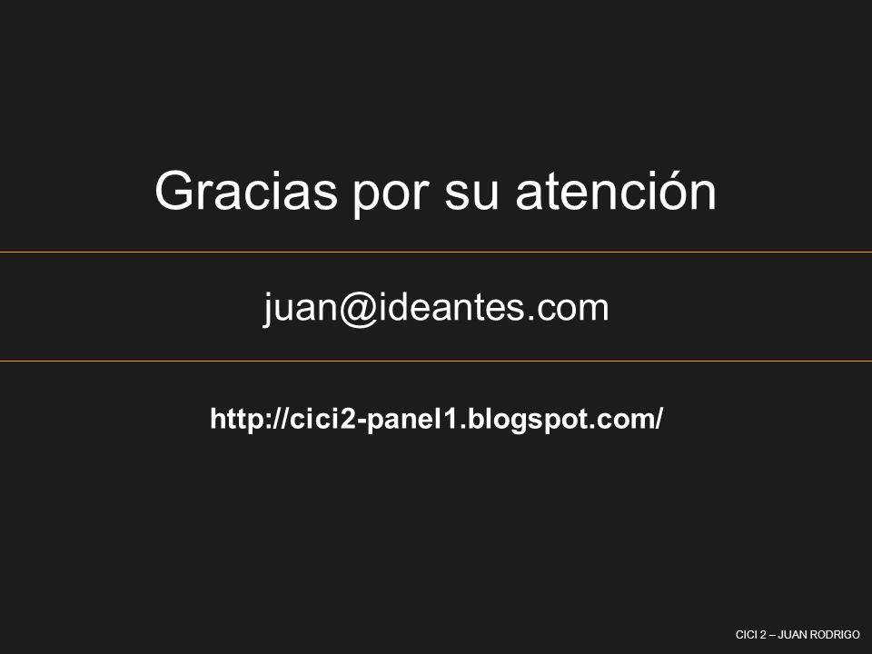 CICI 2 – JUAN RODRIGO Gracias por su atención juan@ideantes.com http://cici2-panel1.blogspot.com/