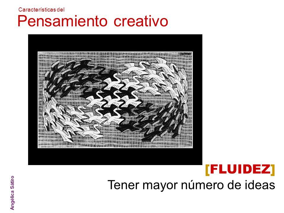 ATICO ]sistemas creativos[ Características del Pensamiento creativo [FLUIDEZ] Tener mayor número de ideas Angélica Sátiro