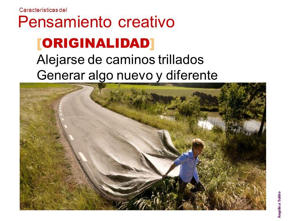 [ORIGINALIDAD] Alejarse de caminos trillados Generar algo nuevo y diferente Angélica Sátiro Características del Pensamiento creativo