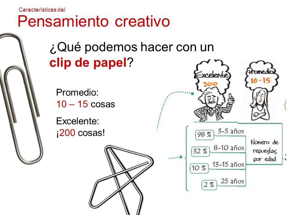 Características del Pensamiento creativo ¿Qué podemos hacer con un clip de papel? Promedio: 10 – 15 cosas Excelente: ¡200 cosas!