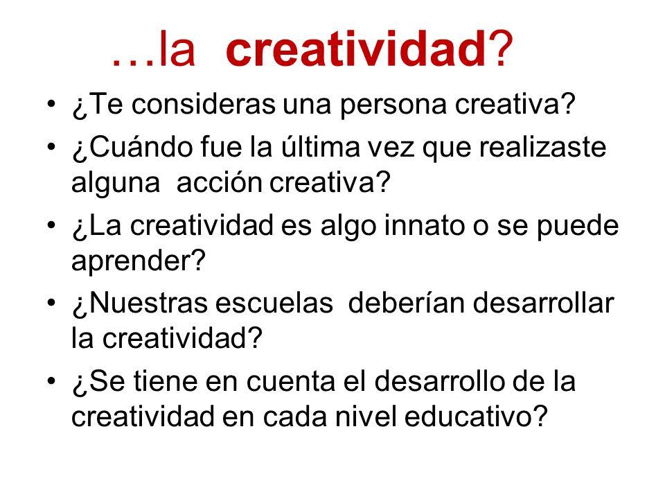 …la creatividad? ¿Te consideras una persona creativa? ¿Cuándo fue la última vez que realizaste alguna acción creativa? ¿La creatividad es algo innato