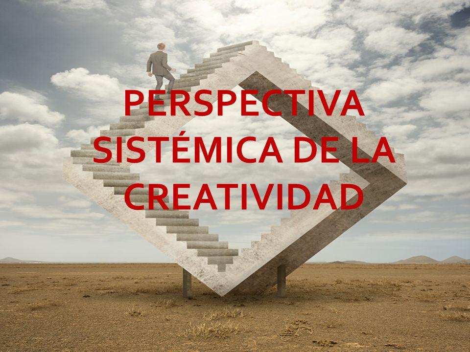 PERSPECTIVA SISTÉMICA DE LA CREATIVIDAD