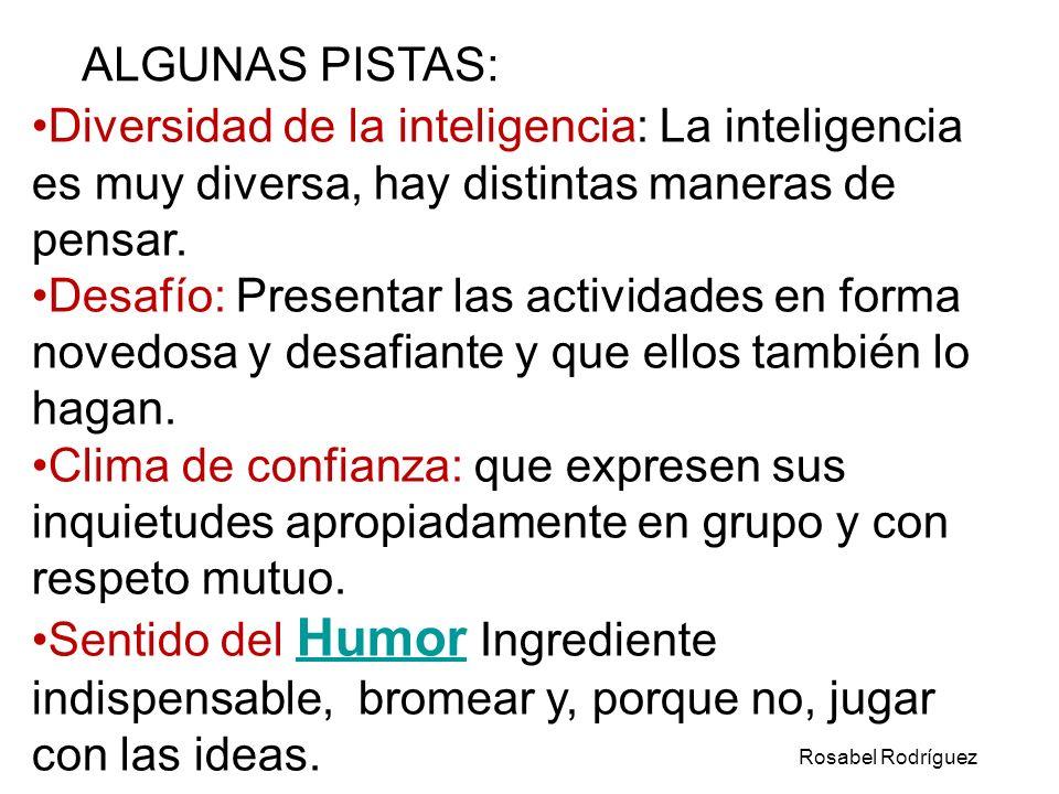 Diversidad de la inteligencia: La inteligencia es muy diversa, hay distintas maneras de pensar. Desafío: Presentar las actividades en forma novedosa y