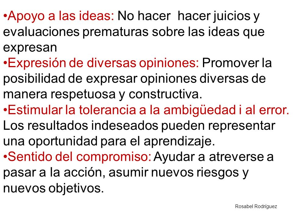 Apoyo a las ideas: No hacer hacer juicios y evaluaciones prematuras sobre las ideas que expresan Expresión de diversas opiniones: Promover la posibili