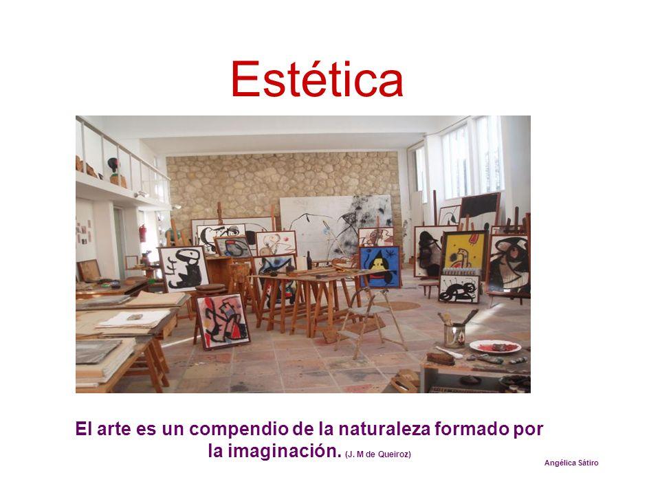Estética El arte es un compendio de la naturaleza formado por la imaginación. (J. M de Queiroz) Angélica Sátiro