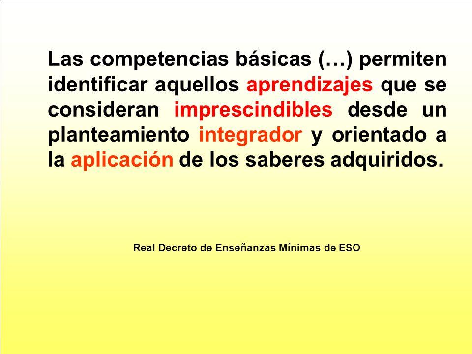 Las competencias básicas (…) permiten identificar aquellos aprendizajes que se consideran imprescindibles desde un planteamiento integrador y orientad