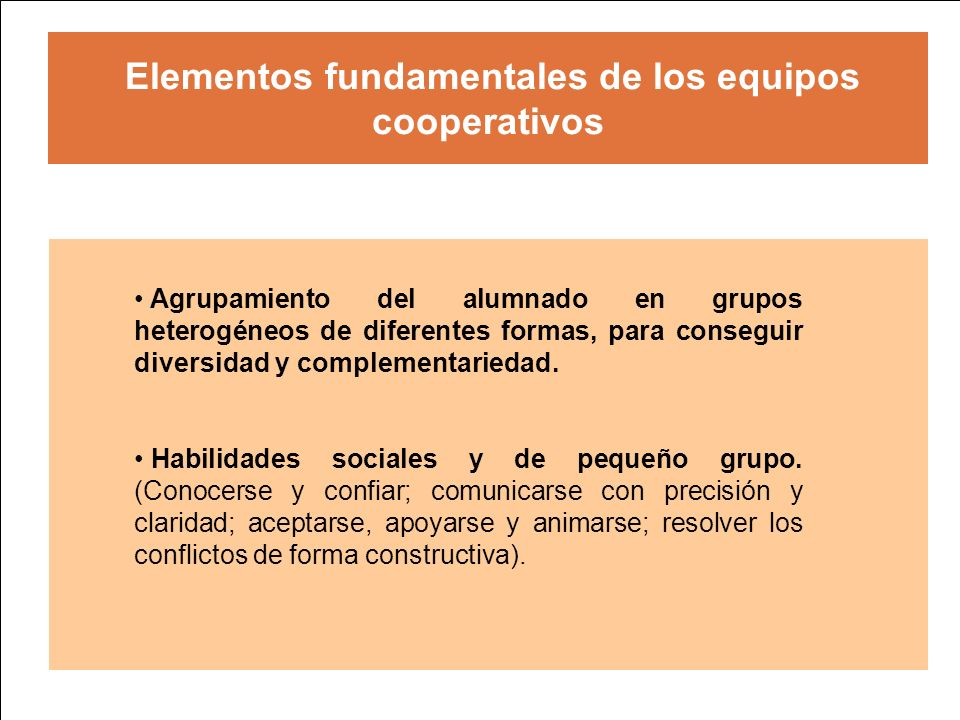 Elementos fundamentales de los equipos cooperativos Agrupamiento del alumnado en grupos heterogéneos de diferentes formas, para conseguir diversidad y