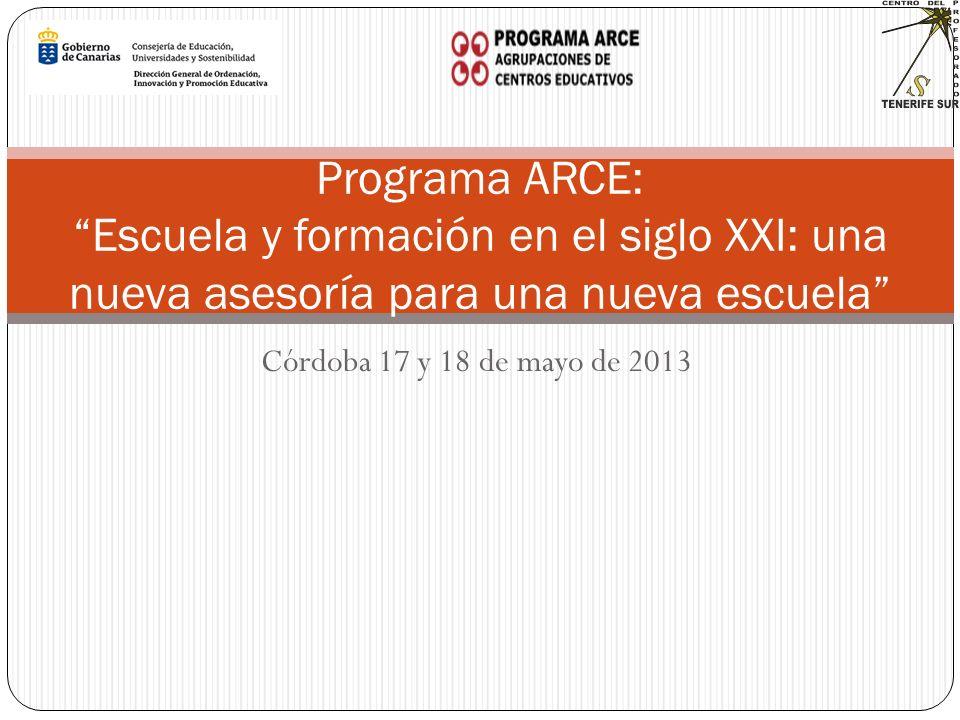 Córdoba 17 y 18 de mayo de 2013 Programa ARCE: Escuela y formación en el siglo XXI: una nueva asesoría para una nueva escuela