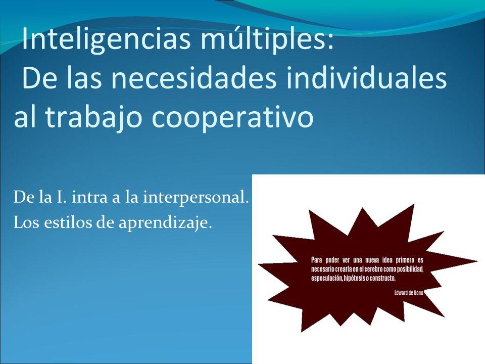 Inteligencias múltiples: De las necesidades individuales al trabajo cooperativo De la I. intra a la interpersonal. Los estilos de aprendizaje.