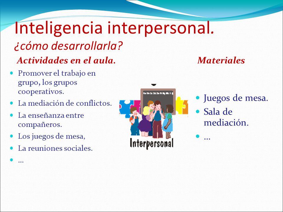 Inteligencia interpersonal. ¿cómo desarrollarla? Actividades en el aula. Promover el trabajo en grupo, los grupos cooperativos. La mediación de confli