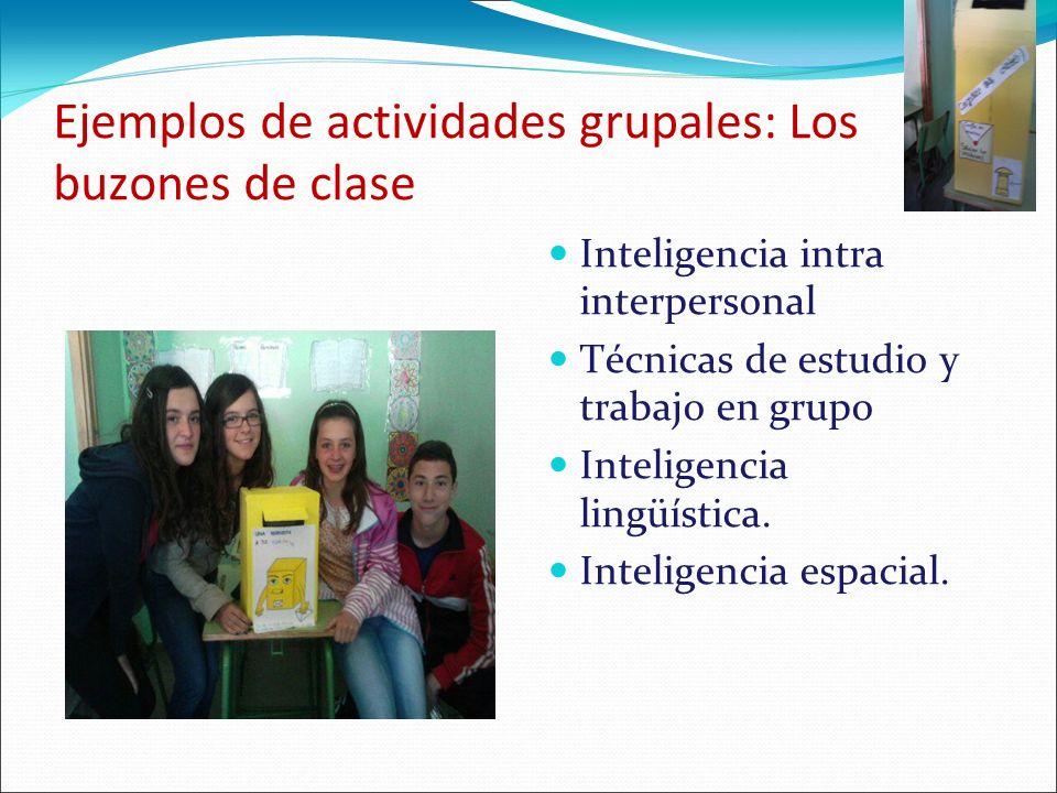 Ejemplos de actividades grupales: Los buzones de clase Inteligencia intra interpersonal Técnicas de estudio y trabajo en grupo Inteligencia lingüístic