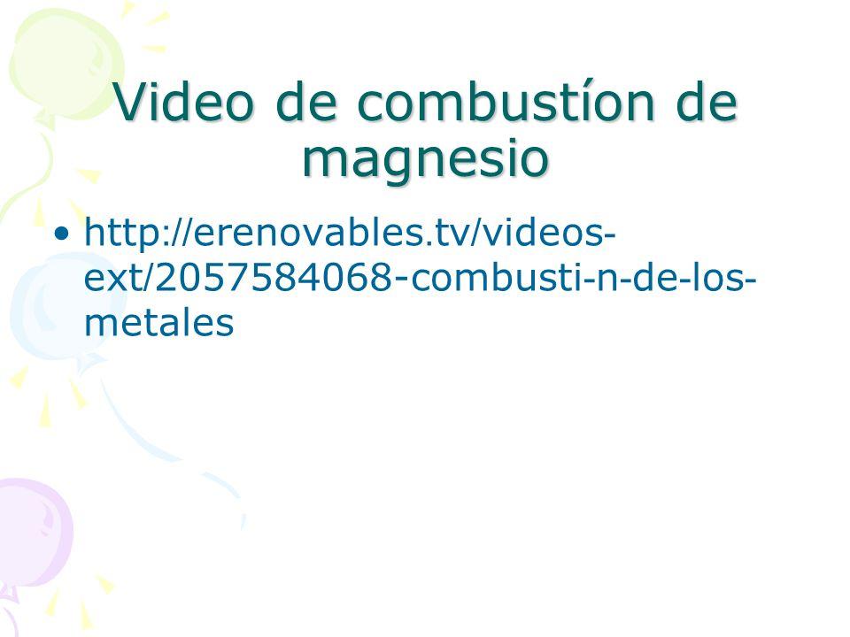 Video de combustíon de magnesio http://erenovables.tv/videos- ext/2057584068-combusti-n-de-los- metales