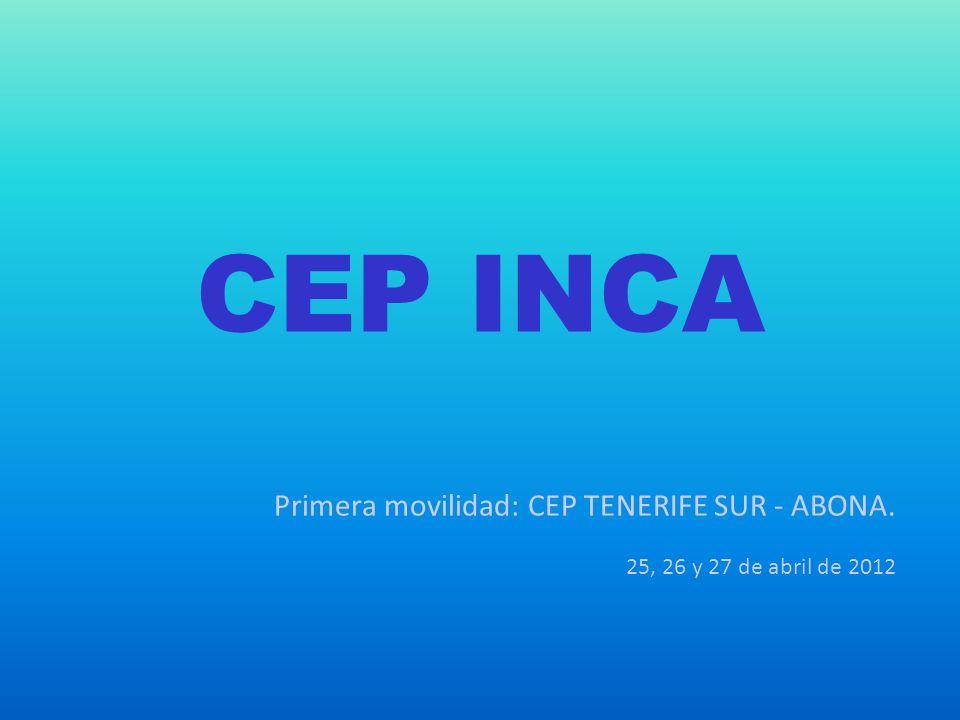 CEP INCA Primera movilidad: CEP TENERIFE SUR - ABONA. 25, 26 y 27 de abril de 2012