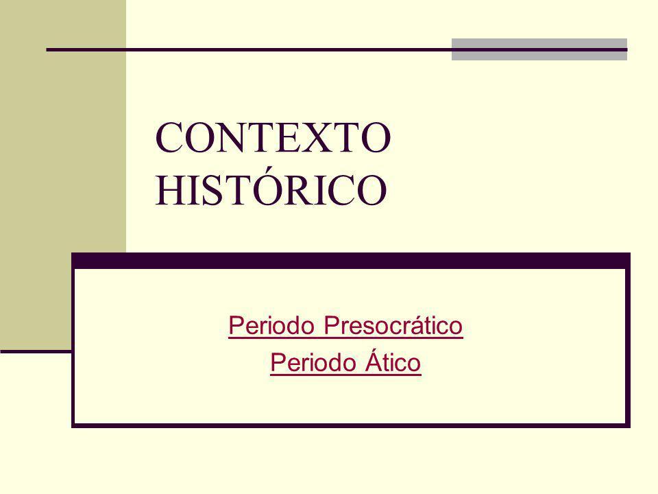 CONTEXTO HISTÓRICO Periodo Presocrático Periodo Ático