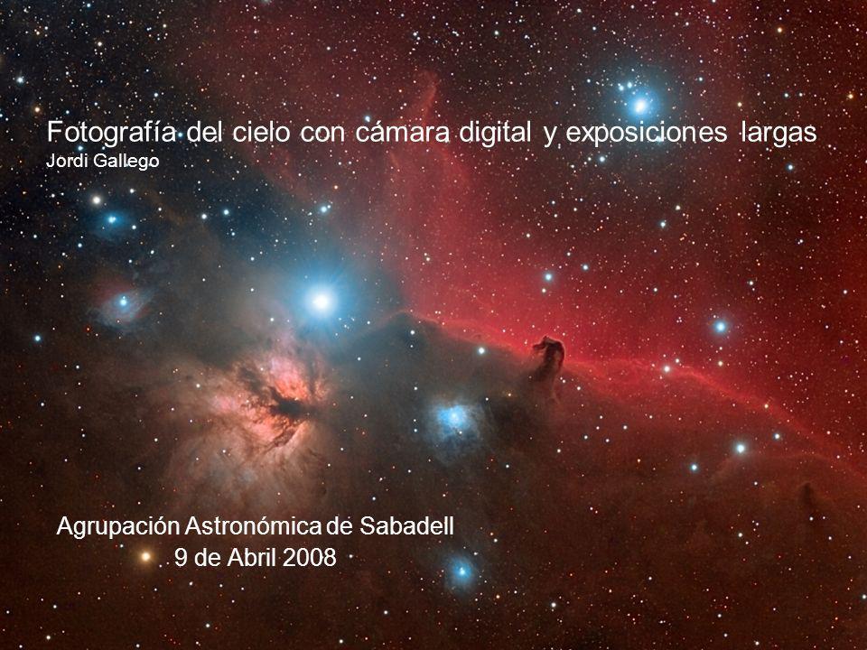 Fotografía del cielo con cámara digital y exposiciones largas Jordi Gallego Agrupación Astronómica de Sabadell 9 de Abril 2008