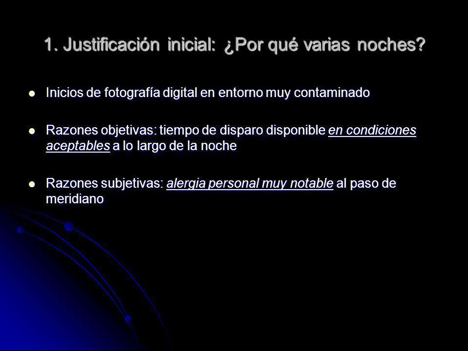 1. Justificación inicial: ¿Por qué varias noches? Inicios de fotografía digital en entorno muy contaminado Inicios de fotografía digital en entorno mu