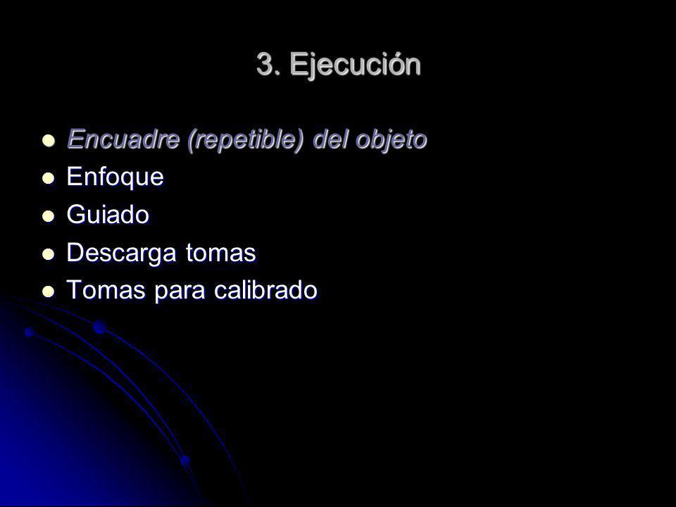 3. Ejecución Encuadre (repetible) del objeto Encuadre (repetible) del objeto Enfoque Enfoque Guiado Guiado Descarga tomas Descarga tomas Tomas para ca