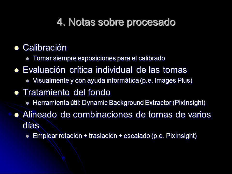 4. Notas sobre procesado Calibración Calibración Tomar siempre exposiciones para el calibrado Tomar siempre exposiciones para el calibrado Evaluación