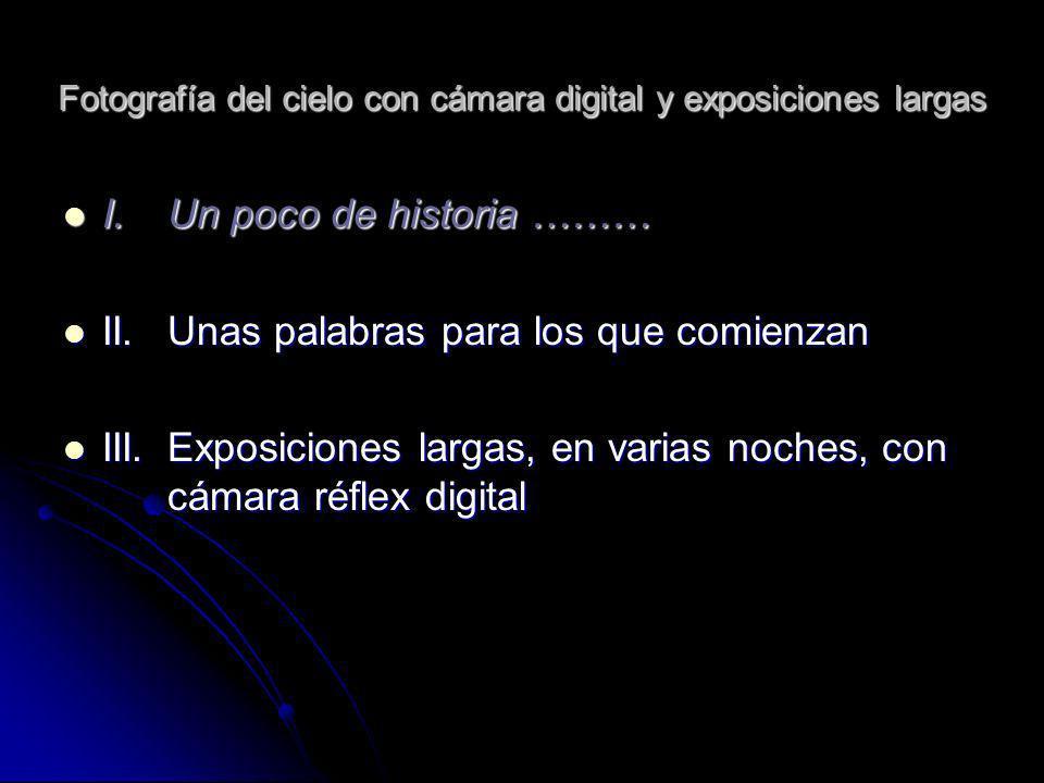 Fotografía del cielo con cámara digital y exposiciones largas I. Un poco de historia ……… I. Un poco de historia ……… II. Unas palabras para los que com