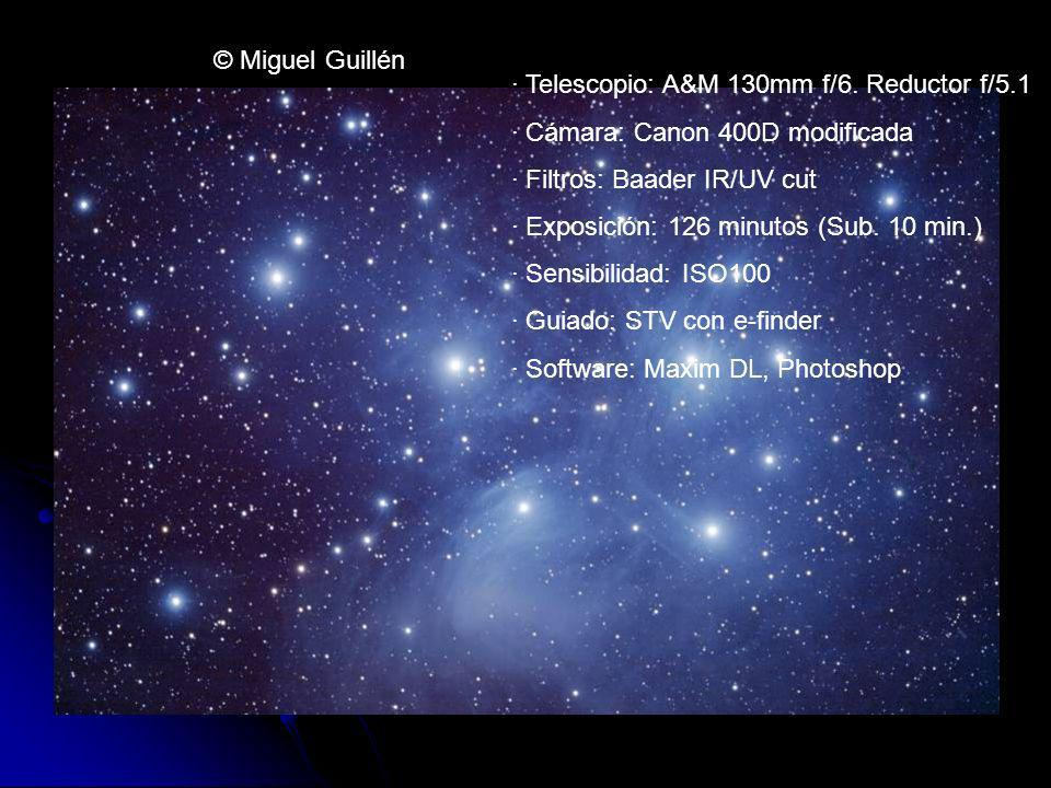 © Miguel Guillén · Telescopio: A&M 130mm f/6. Reductor f/5.1 · Cámara: Canon 400D modificada · Filtros: Baader IR/UV cut · Exposición: 126 minutos (Su