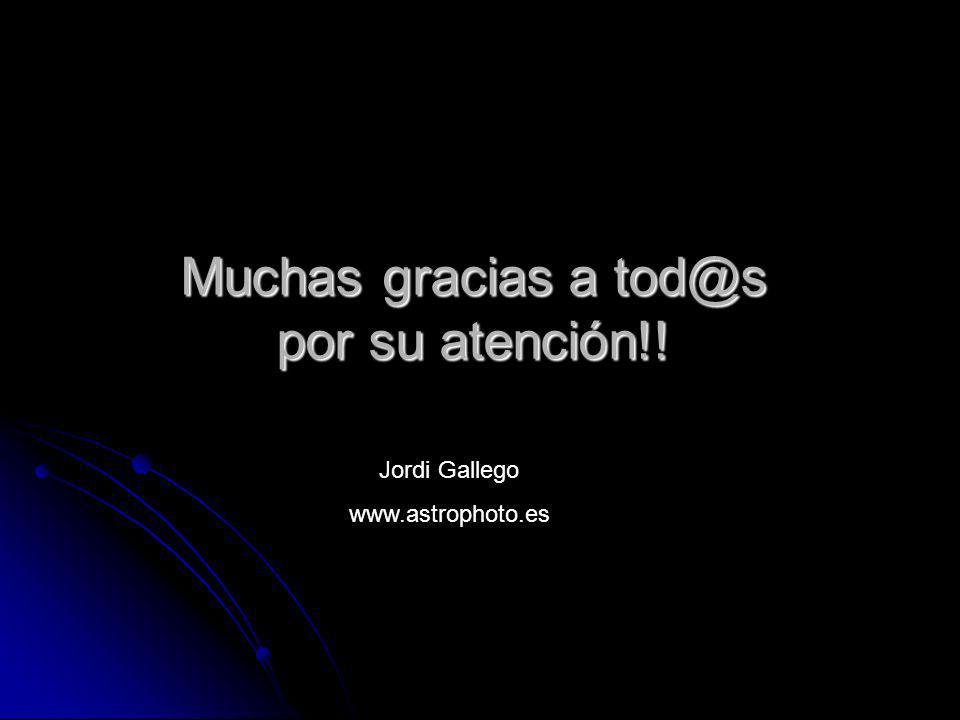 Muchas gracias a tod@s por su atención!! Jordi Gallego www.astrophoto.es