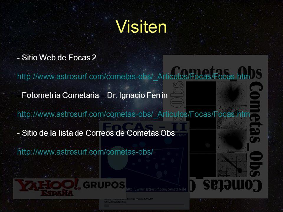 - Sitio Web de Focas 2 http://www.astrosurf.com/cometas-obs/_Articulos/Focas/Focas.htm - Fotometría Cometaria – Dr. Ignacio Ferrín http://www.astrosur