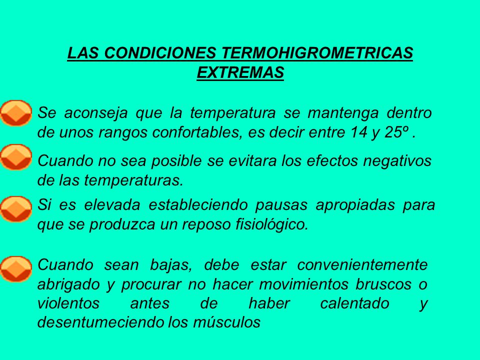 LAS CONDICIONES TERMOHIGROMETRICAS EXTREMAS Se aconseja que la temperatura se mantenga dentro de unos rangos confortables, es decir entre 14 y 25º. Cu